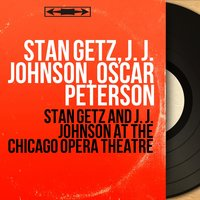 Stan Getz and J. J. Johnson At the Chicago Opera Theatre — Stan Getz, J.J. Johnson, Oscar Peterson, J. J. Johnson