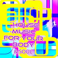 House Music for Your Body & Soul — сборник