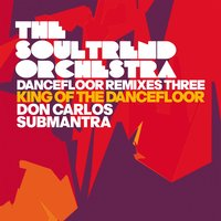 Dancefloor Remixes Three: King of the Dancefloor — The Soultrend Orchestra