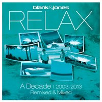 Relax - A Decade 2003-2013 Remixed & Mixed — Blank & Jones