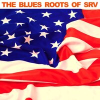 The Blues Roots of SRV — сборник