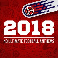 2018 - 40 Ultimate Football Anthems — сборник