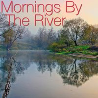 Mornings By The River — сборник