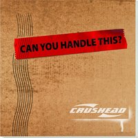 Can You Handle This — Crushead