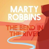 The Bend in the River — Marty Robbins