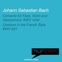 Blue Edition - Bach: Concerto for Flute, Violin and Harpsichord & Overture in the French Style — Georg Egger, Christiane Jaccottet, Günther Höller, Jörg Faerber, Württembergisches Kammerorchester, Иоганн Себастьян Бах