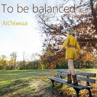 To Be Balanced — Noémie