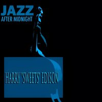 "Jazz After Midnight — Джордж Гершвин, Harry ""Sweets"" Edison, Jazz After Midnight"