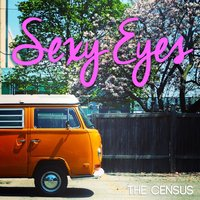 Sexy Eyes — The Census
