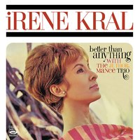 Better Than Anything — Irene Kral, The Junior Mance Trio