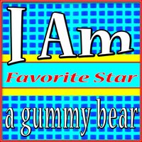 I Am a Gummy Bear — Favorite Star