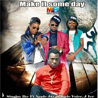 Make It Some Day — Apple Jay, J Ice, SingJay Ike, Simple Voice
