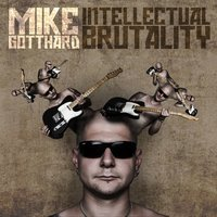 Intellectual Brutality — Mike Gotthard