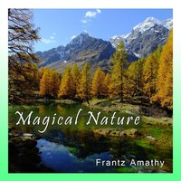 Magical Nature [Relaxing Music, Angels Voices, Zen Piano, Relaxation and Background] — Frantz Amathy