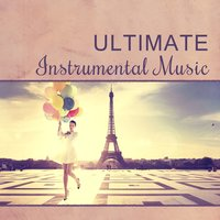 Ultimate Instrumental Music – Jazz Relaxing Instrumental Music, Perfect Background Music — Music for Quiet Moments