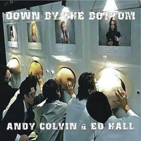 Down by the Bottom — Andy Colvin & Ed Hall