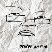 You're No Fun — Illingsworth