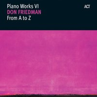 From a to Z - Piano Works Vi — Don Friedman