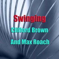 Swinging — Clifford Brown, Max Roach