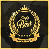 Simply the Best — Gerry Mulligan