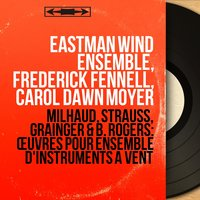 Milhaud, Strauss, Grainger & B. Rogers: Œuvres pour ensemble d'instruments à vent — Дариус Мийо, Eastman Wind Ensemble, Frederick Fennell, Eastman Wind Ensemble, Frederick Fennell, Carol Dawn Moyer, Carol Dawn Moyer