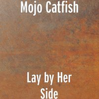 Lay by Her Side — Mojo Catfish