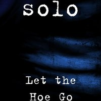 Let the Hoe Go — Solo
