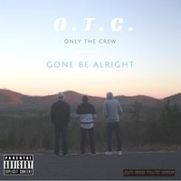 Gone Be Alright — O.T.C.