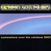 Somewhere over the Rainbow — Groove(a)holics