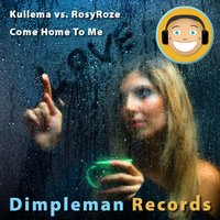 Come Home to Me — Kuilema Vs Rosyroze, Kuilema & Rosyroze