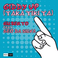 Giddy Up (Taka Tiki Ta) — Gilberto, Geo Da Silva