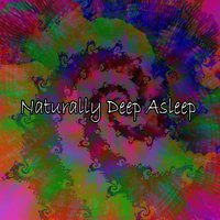 Naturally Deep Asleep — Deep Sleep Relaxation, All Night Sleeping Songs to Help You Relax, Trouble Sleeping Music Universe