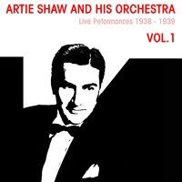 Artie Shaw And His Orchestra: Live Performances 1938 - 1939 Vol.1 — Artie Shaw