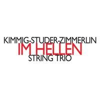 Im Hellen - String Trio — Alfred Zimmerlin, Daniel Studer, Harald Kimmig, Kimmig-Studer-Zimmerlin, Kimmig–Studer–Zimmerlin