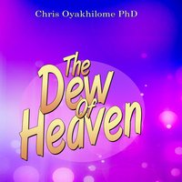 The Dew of Heaven — Chris Oyakhilome Ph.d