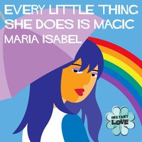 Every Little Thing She Does is Magic (Instant Love) — Maria Isabel