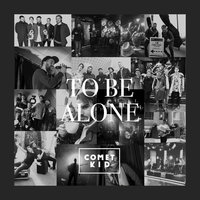 To Be Alone — Comet Kid