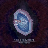 Twenty Years — Those Shadow People