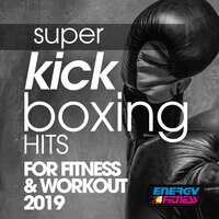 Super Kick Boxing Hits For Fitness & Workout 2019 — сборник