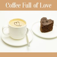 Coffee Full of Love – Best Smooth Jazz, Cafe Background Music, Calming Bistro Music, Easy Listening Instrumental Piano, Relaxing Coffee — Smooth Jazz Band