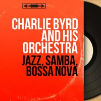 Jazz, Samba, Bossa Nova — Keter Betts, Bill Reichenbach, Gene Byrd, Charlie Byrd and His Orchestra