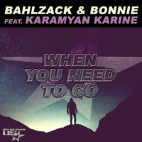When You Need to Go — Bahlzack, Bonnie, Karamyan Karine