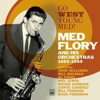 Go West, Young Med! Med Flory and His Orchestras 1954-1959 — Med Flory
