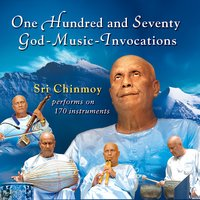 One Hundred Seventy God-Music-Invocations — Sri Chinmoy