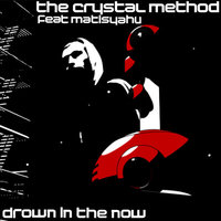 Drown In The Now — The Crystal Method feat. Matisyahu