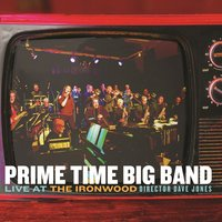 Live at the Ironwood — Prime Time Big Band