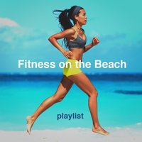 Fitness on the Beach Playlist — Fitness Cardio Jogging Experts, Running Workout Music, Tabata Workout Song