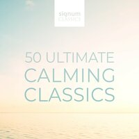 50 Ultimate Calming Classics — Various Composers