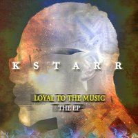 Loyal to the Music — K-Starr