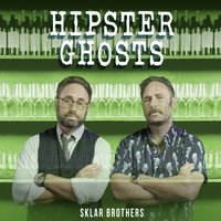 Hipster Ghosts — The Sklar Brothers
